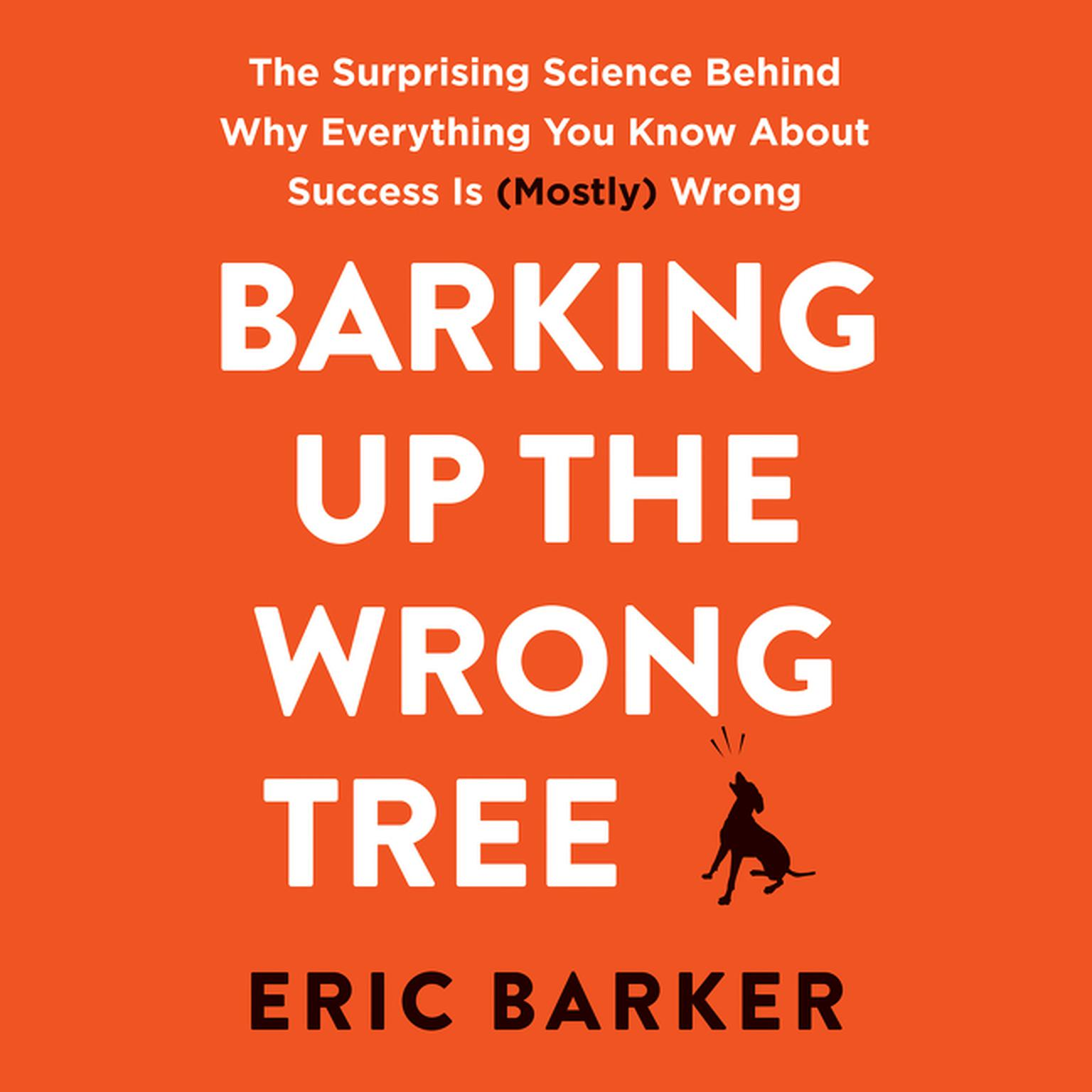 Printable Barking up the Wrong Tree: The Surprising Science Behind Why Everything You Know About Success Is (Mostly) Wrong Audiobook Cover Art