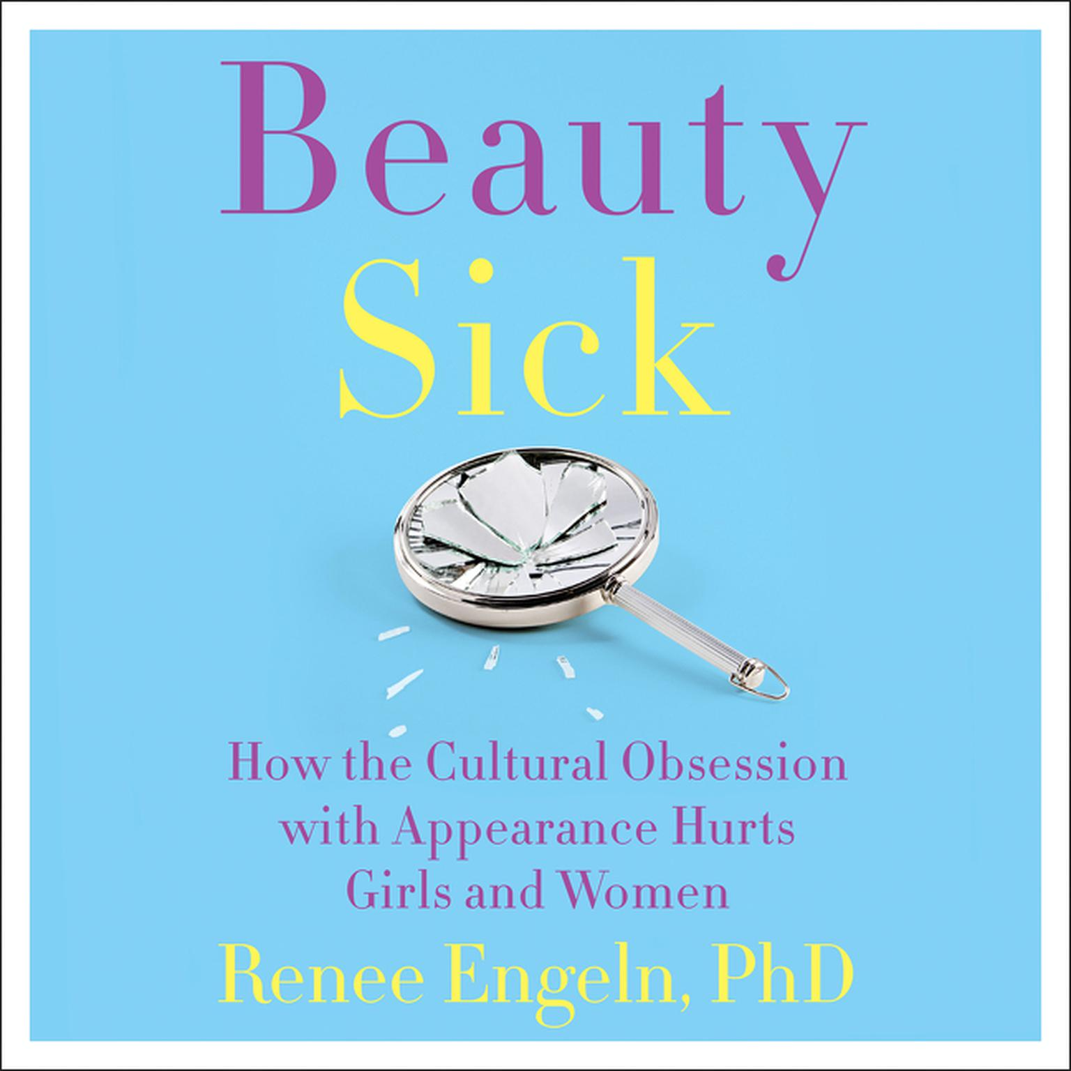 Printable Beauty Sick: How the Cultural Obsession with Appearance Hurts Girls and Woman Audiobook Cover Art