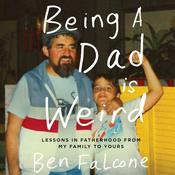 Being a Dad Is Weird: Lessons in Fatherhood from My Family to Yours Audiobook, by Ben Falcone