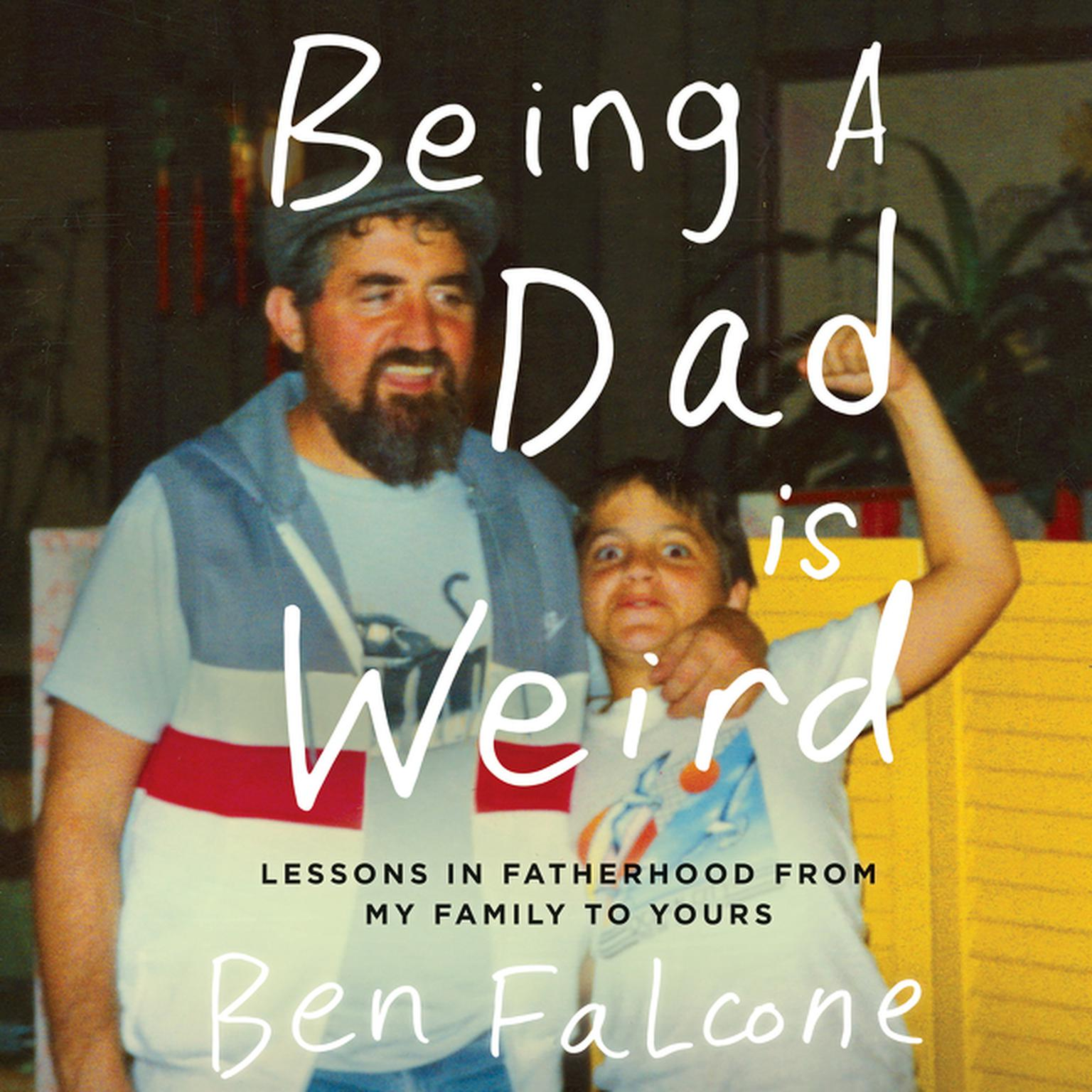 Printable Being a Dad Is Weird: Lessons in Fatherhood from My Family to Yours Audiobook Cover Art