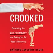 Crooked: Outwitting the Back Pain Industry and Getting on the Road to Recovery, by Cathryn Jakobson Ramin