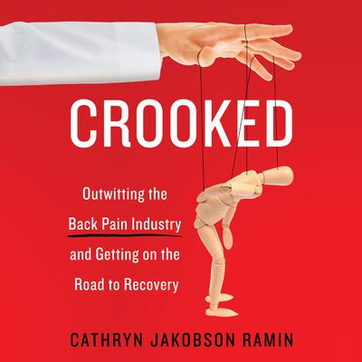 Crooked: Outwitting the Back Pain Industry and Getting on the Road to Recovery Audiobook, by Cathryn Jakobson Ramin