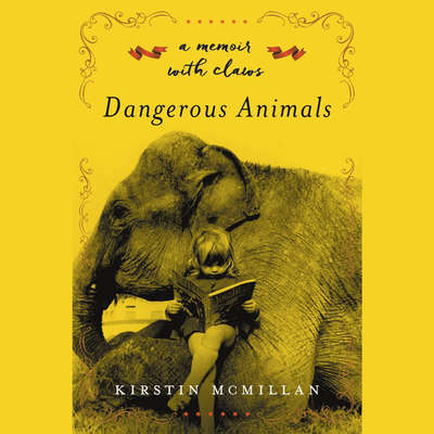 Dangerous Animals: A Memoir with Claws Audiobook, by Kirstin McMillan