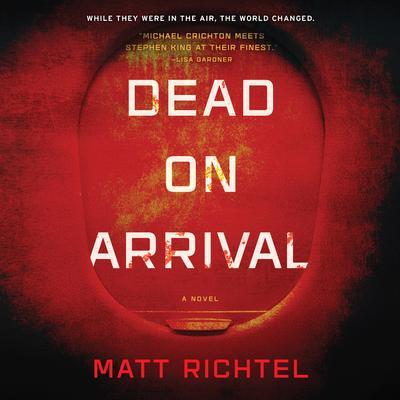 Dead on Arrival: A Novel Audiobook, by Matt Richtel