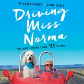 Driving Miss Norma: One Familys Journey Saying Yes to Living Audiobook, by Tim Bauerschmidt, Ramie Liddle
