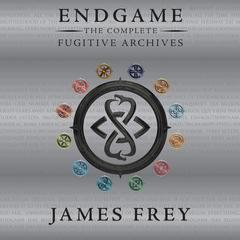 Endgame: The Complete Fugitive Archives Audiobook, by James Frey