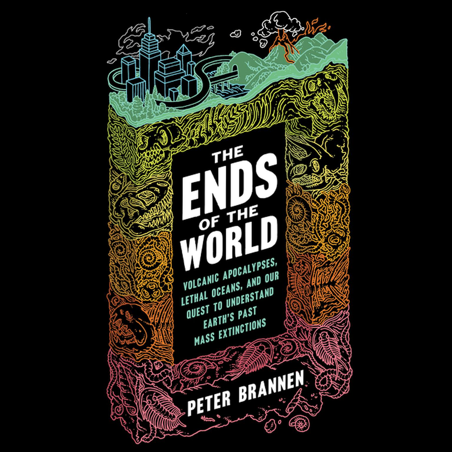 Printable The Ends of the World: Volcanic Apocalypses, Lethal Oceans, and Our Quest to Understand Earth's Past Mass Extinctions Audiobook Cover Art