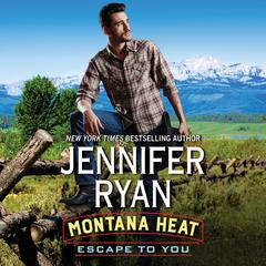 Montana Heat: Escape to You: A Montana Heat Novel Audiobook, by Jennifer Ryan