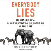Everybody Lies: Big Data, New Data, and What the Internet Can Tell Us About Who We Really Are, by Seth Stephens-Davidowitz