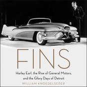 Fins: Harley Earl, the Rise of General Motors, and the Glory Days of Detroit Audiobook, by William Knoedelseder|