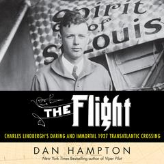 The Flight: Charles Lindberghs Daring and Immortal 1927 Transatlantic Crossing Audiobook, by Dan Hampton