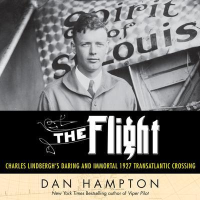 The Flight: Charles Lindberghs Daring and Immortal 1927 Transatlantic Crossing Audiobook, by Dan Hampton