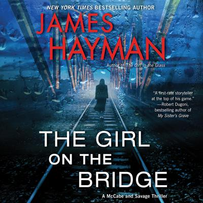 The Girl on the Bridge: A McCabe and Savage Thriller Audiobook, by James Hayman