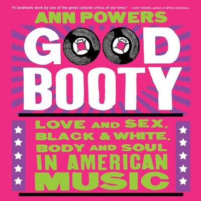 Good Booty: Love and Sex, Black and White, Body and Soul in American Music Audiobook, by Ann Powers