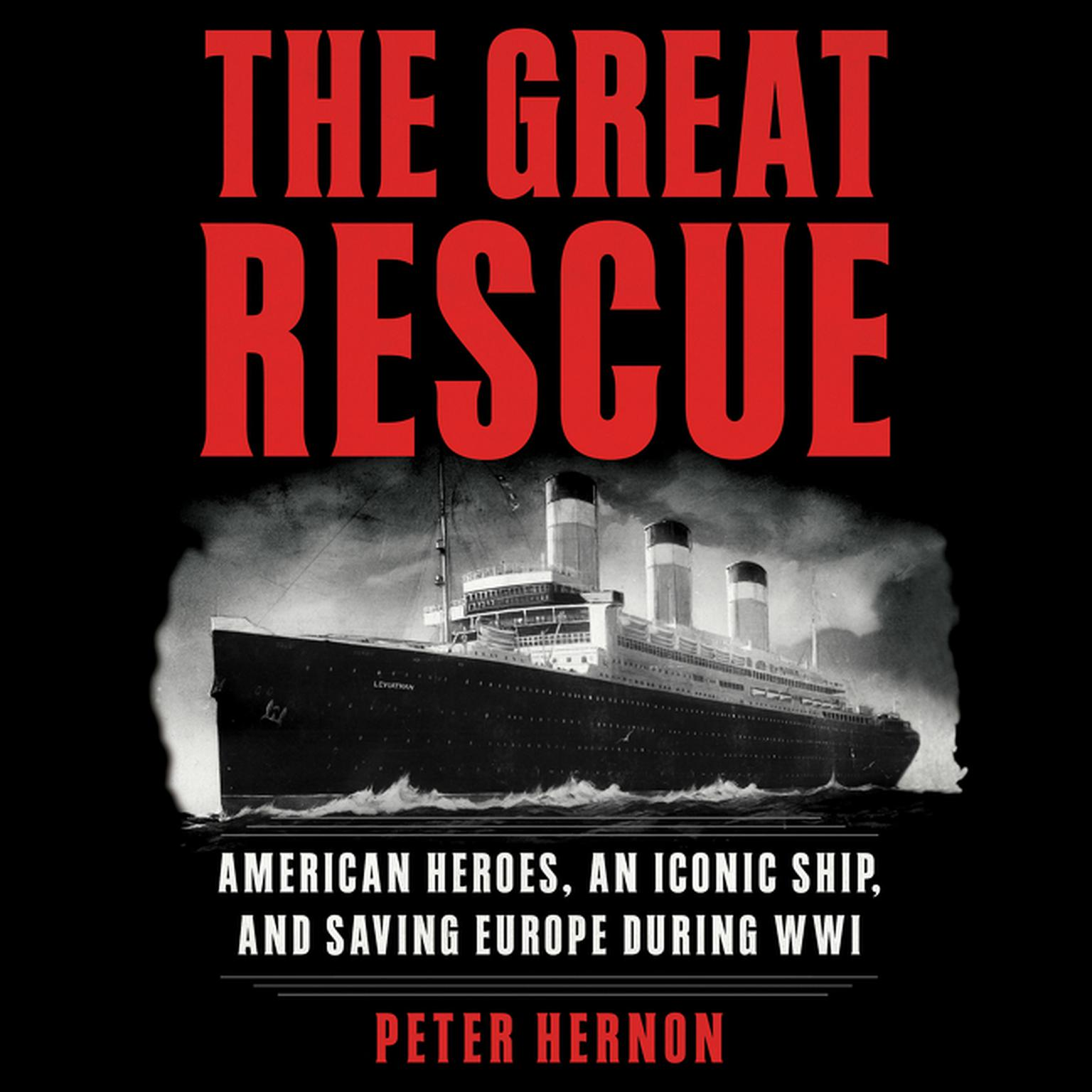 Printable The Great Rescue: American Heroes, an Iconic Ship, and the Race to Save Europe in WWI Audiobook Cover Art