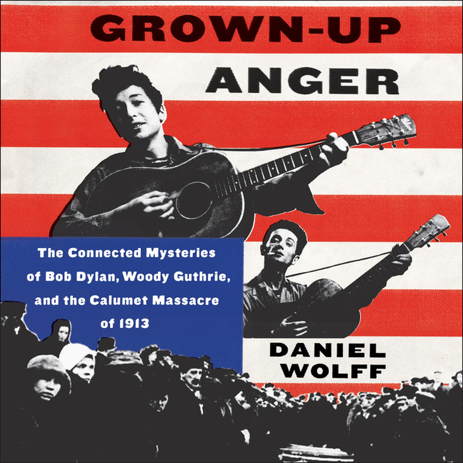 Printable Grown-Up Anger: The Connected Mysteries of Bob Dylan, Woody Guthrie, and the Calumet Massacre of 1913 Audiobook Cover Art