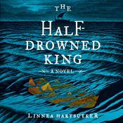 The Half-Drowned King: A Novel Audiobook, by Linnea Hartsuyker