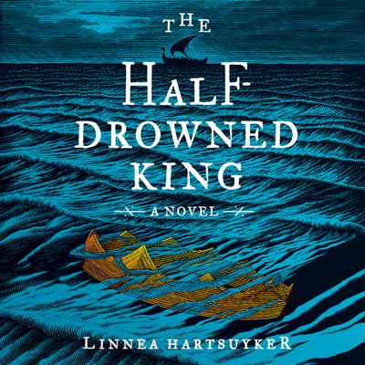 The Half-Drowned King: A Novel Audiobook, by Linnea Hartsuyker