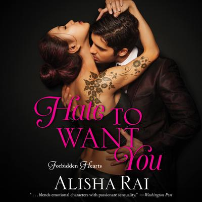Hate to Want You: Forbidden Hearts Audiobook, by Alisha Rai