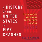 A History of the United States in Five Crashes: Stock Market Meltdowns That Defined a Nation Audiobook, by Scott Nations