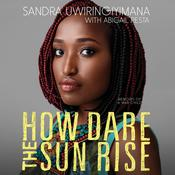 How Dare the Sun Rise: Memoirs of a War Child Audiobook, by Sandra Uwiringiyimana