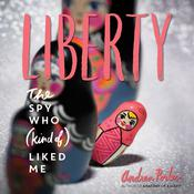 Liberty: The Spy Who (Kind Of) Liked Me Audiobook, by Andrea Portes