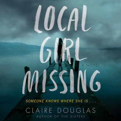 Local Girl Missing: A Novel Audiobook, by Claire Douglas