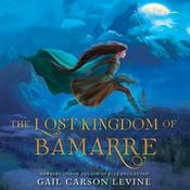The Lost Kingdom of Bamarre, by Gail Carson Levine