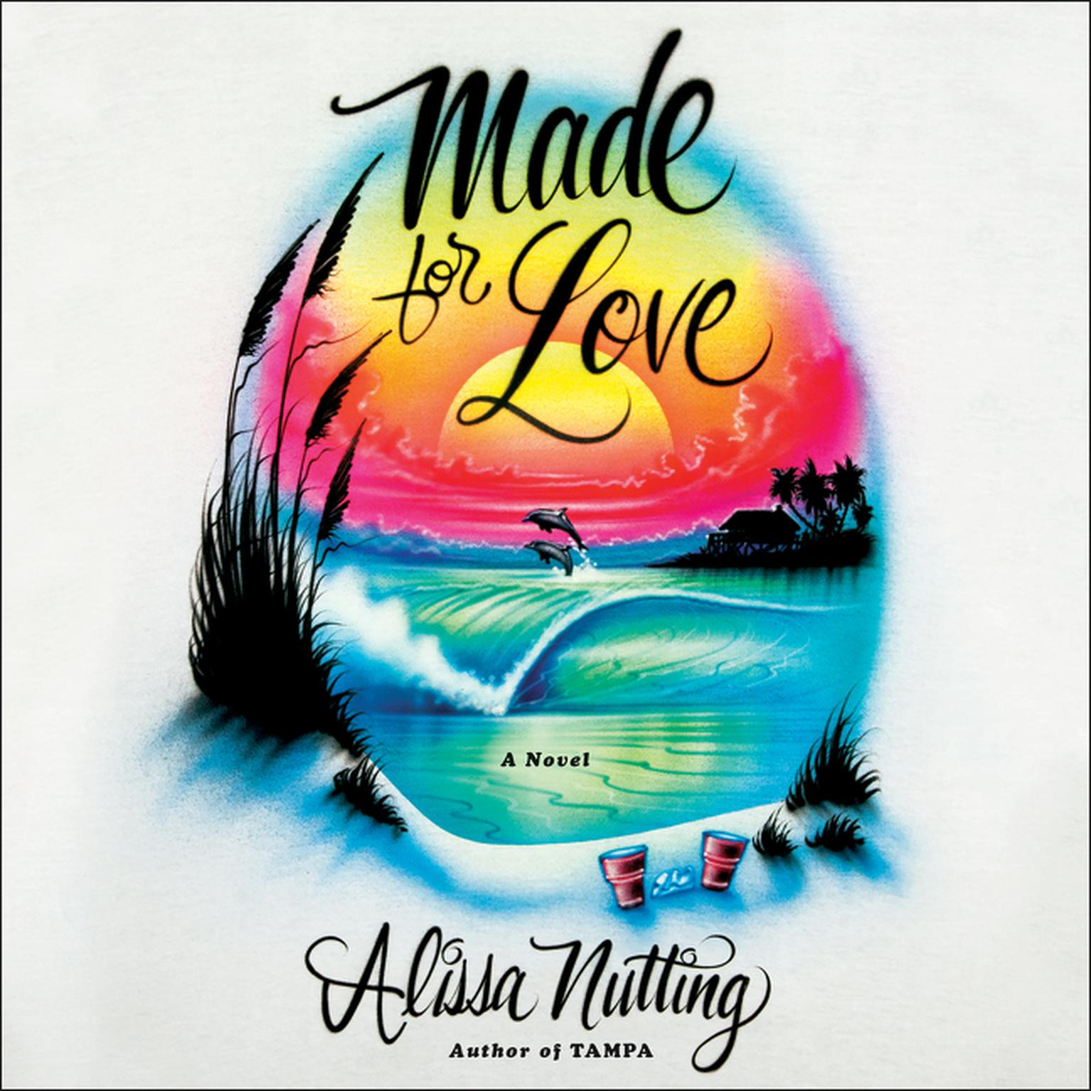 Made for Love: A Novel Audiobook, by Alissa Nutting