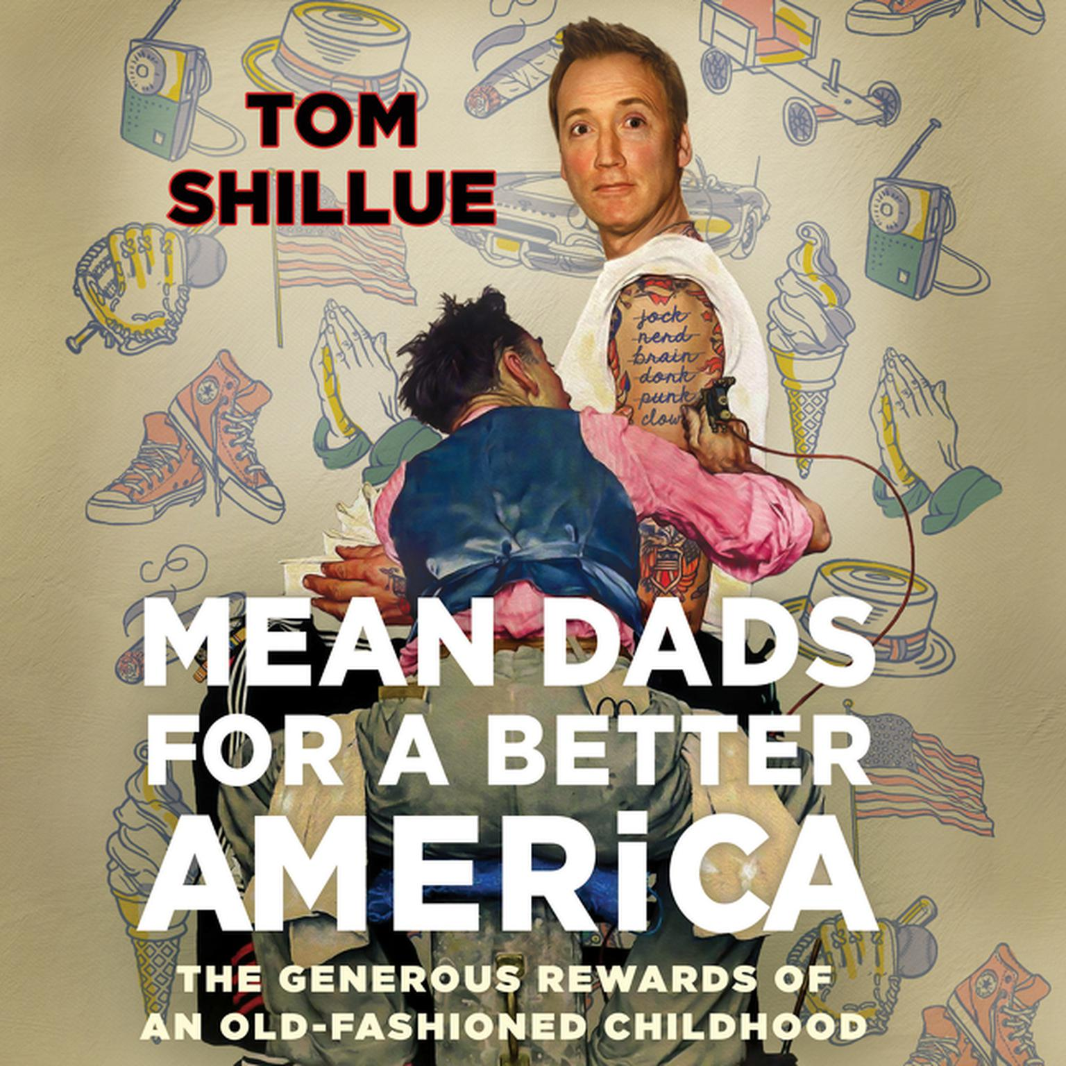 Mean Dads for a Better America: The Generous Rewards of an Old-Fashioned Childhood Audiobook, by Tom Shillue