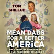Mean Dads for a Better America: The Genuine Rewards of an Old Fashioned Childhood, by Tom Shillue