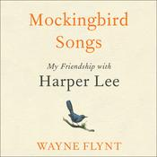 Mockingbird Songs: My Friendship with Harper Lee Audiobook, by Wayne Flynt
