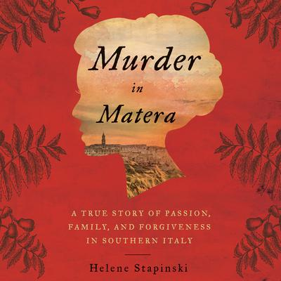 Murder in Matera: A True Story of Passion, Family, and Forgiveness in Southern Italy Audiobook, by Helene Stapinski