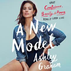 A New Model: What Confidence, Beauty, and Power Really Look Like Audiobook, by Ashley Graham, Rebecca Paley