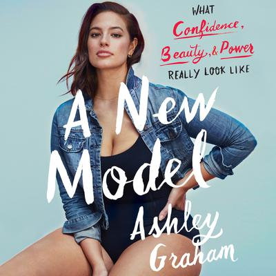 A New Model: What Confidence, Beauty, and Power Really Look Like Audiobook, by Ashley Graham