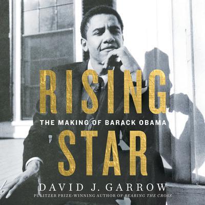 Rising Star: The Making of Barack Obama Audiobook, by David Garrow