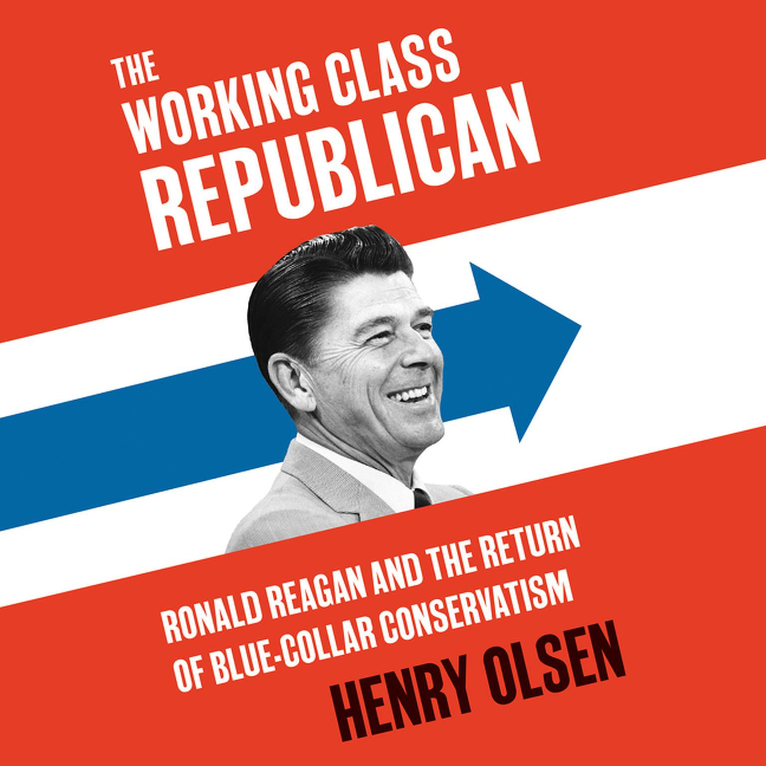 Printable Working Class Republican: Ronald Reagan and the Return of Blue-Collar Conservatism Audiobook Cover Art