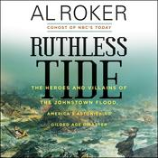 Ruthless Tide: The Heroes and Villains of the Johnstown Flood, Americas Astonishing Gilded Age Disaster Audiobook, by Al Roker