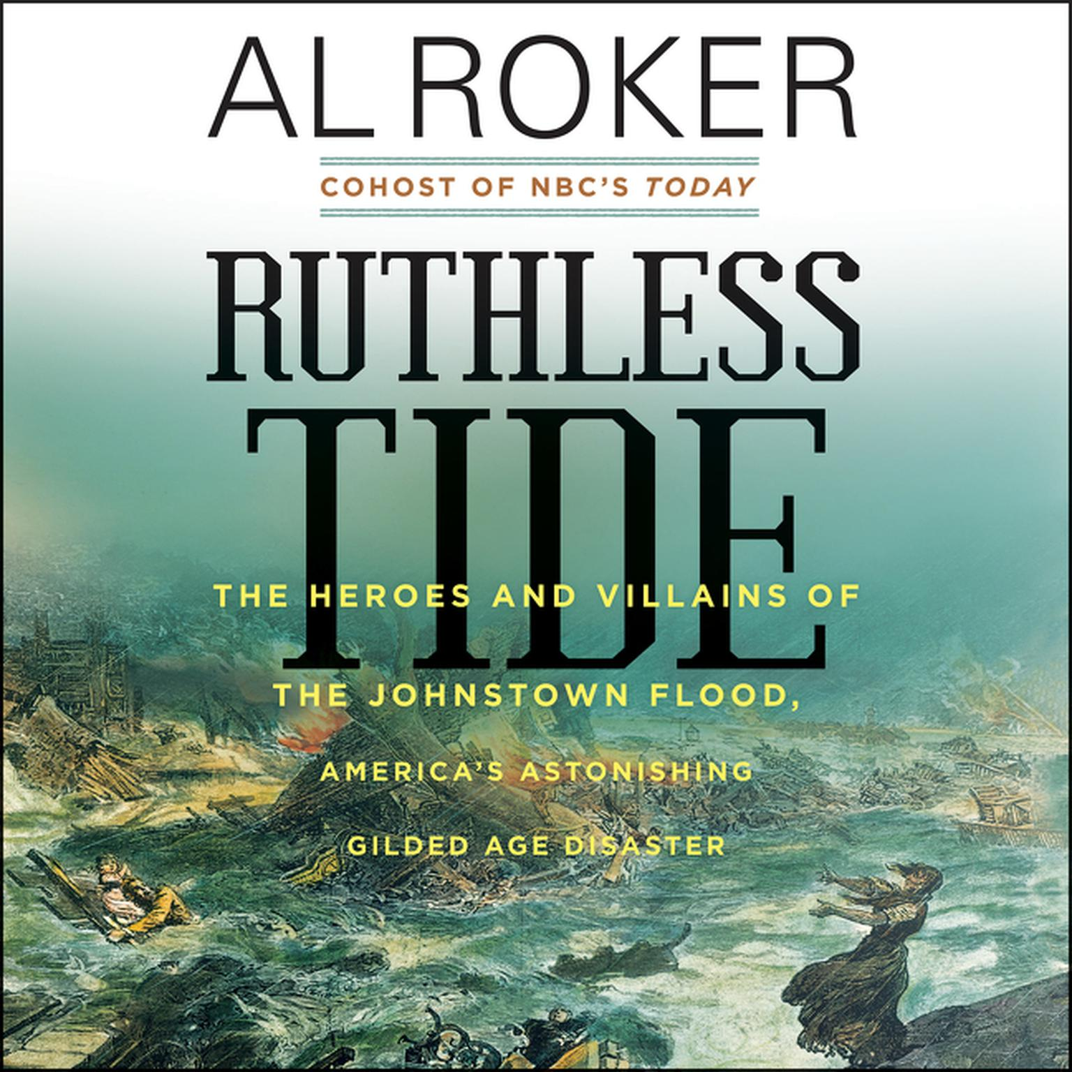 Printable Ruthless Tide: The Heroes and Villains of the Johnstown Flood, America's Astonishing Gilded Age Disaster Audiobook Cover Art