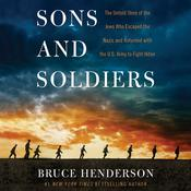 Sons and Soldiers: The Untold Story of the Jews Who Escaped the Nazis and Returned With the U.S. Army to Fight Hitler Audiobook, by Bruce Henderson