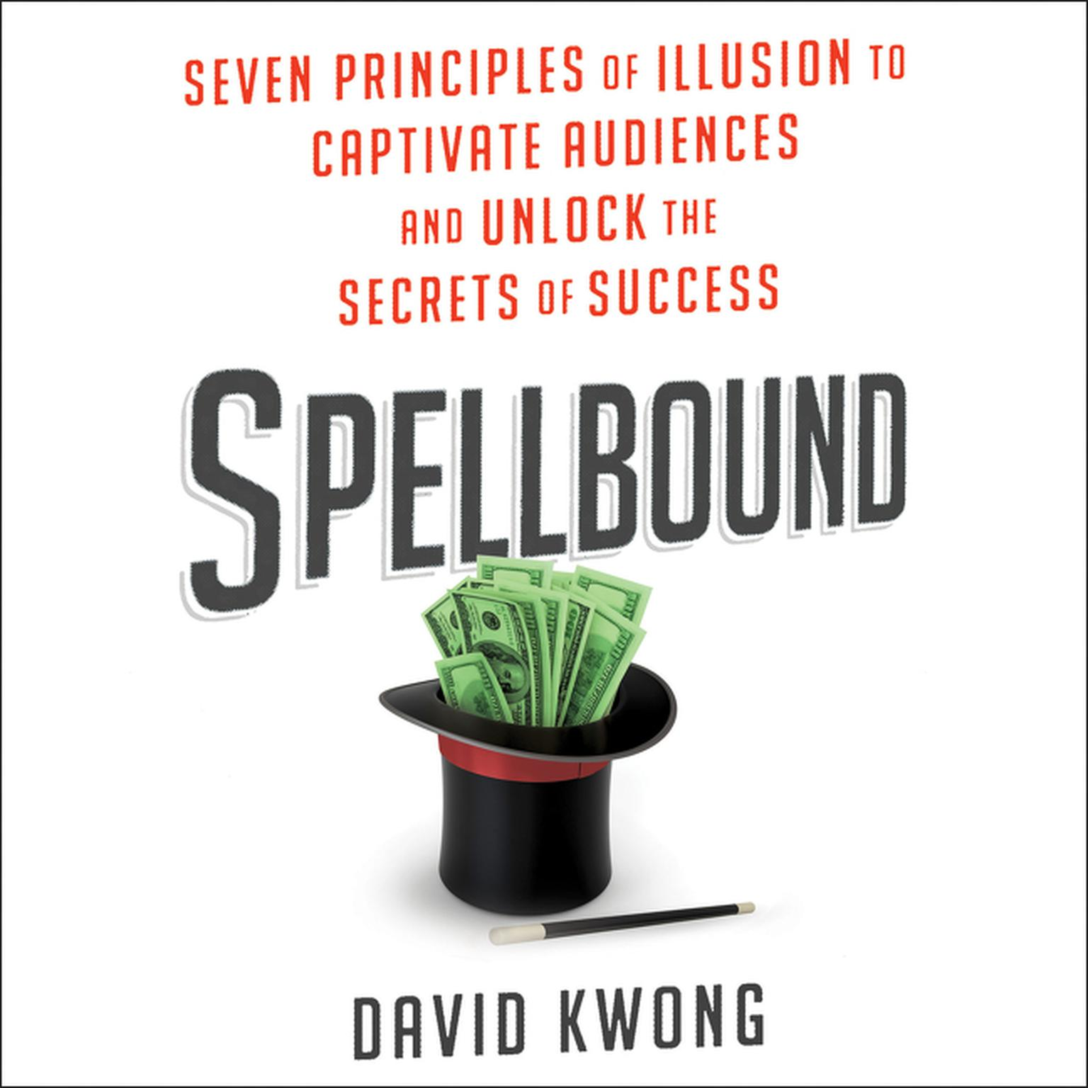Printable Spellbound: Seven Principles of Illusion to Captivate Audiences and Unlock the Secrets of Success Audiobook Cover Art