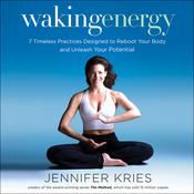 Waking Energy: 7 Timeless Practices Designed to Reboot Your Body and Unleash Your Potential, by Jennifer Kries