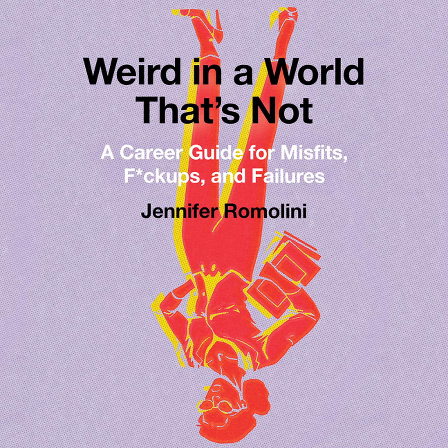 Printable Weird in a World That's Not: A Career Guide for Misfits, F*ckups, and Failures Audiobook Cover Art