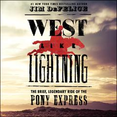 West Like Lightning: The Brief, Legendary Ride of the Pony Express Audiobook, by Jim DeFelice