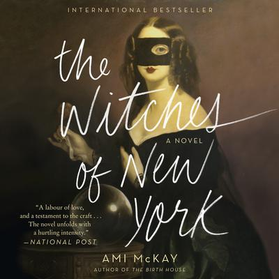 The Witches of New York: A Novel Audiobook, by Ami McKay