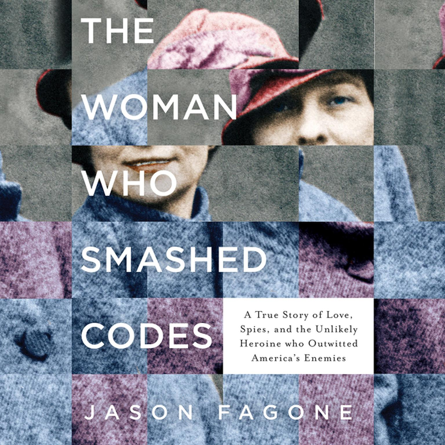 Printable The Woman Who Smashed Codes: A True Story of Love, Spies, and the Unlikely Heroine who Outwitted America's Enemies Audiobook Cover Art