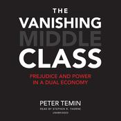 The Vanishing Middle Class: Prejudice and Power in a Dual Economy Audiobook, by Peter Temin