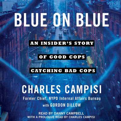 Blue on Blue: An Insider's Story of Good Cops Catching Bad Cops Audiobook, by Charles Campisi
