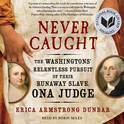Never Caught: The Washingtons' Relentless Pursuit of Their Runaway Slave, Ona Judge Audiobook, by Erica Armstrong Dunbar