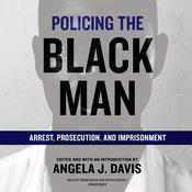 Policing the Black Man: Arrest, Prosecution, and Imprisonment Audiobook, by Angela J. Davis